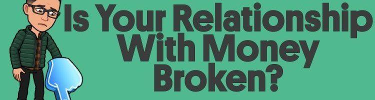 Is Your Relationship With Money Broken?