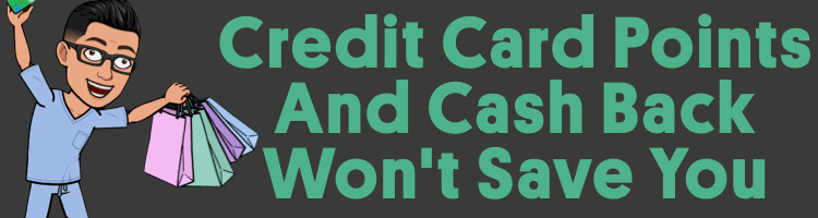 Credit Card Points And Cash Back Offers Won't Save You