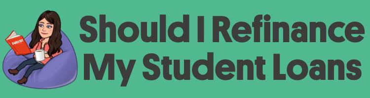 Should I Refinance My Student Loans