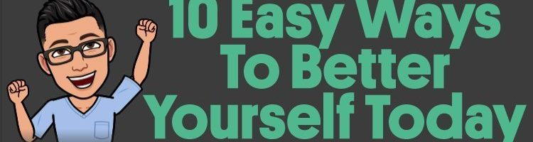 10 Easy Ways To Better Yourself Today