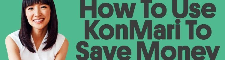 How To Use The KonMari Method By Marie Kondo To Save Money